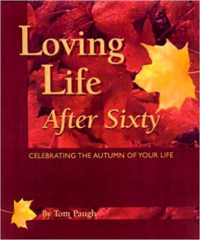 Book Loving Life After 60 : Celebrating the Autumn of Your Life by Tom Paugh (2000-06-01)