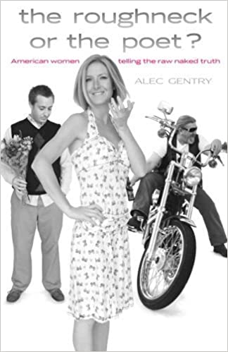 The Roughneck or the Poet?: American women telling the raw naked truth by Alec Gentry (2013-08-16)