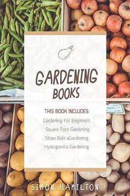 Gardening Books - 4 Manuscripts - Square Foot Gardening Guide, Gardening A Beginners Guide, Straw Bale Gardening, Hydroponics Beginners Gardening Guide