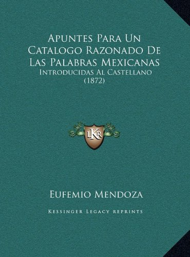 Apuntes Para Un Catalogo Razonado De Las Palabras Mexicanas: Introducidas Al Castellano (1872) (Spanish Edition) [Eufemio Mendoza] (Tapa Dura)