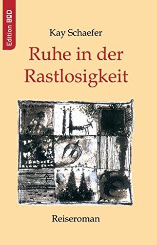 Ruhe in der Rastlosigkeit: Reiseroman (Edition BoD)