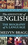 The Adventure of English, Melvyn Bragg, 1559707100