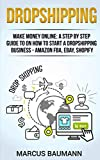 img - for Dropshipping: Make Money Online: A Step By Step Guide On How To Start A Dropshipping Business - Amazon FBA, Ebay, Shopify book / textbook / text book