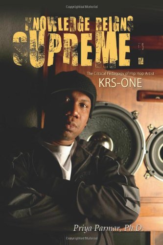 Knowledge Reigns Supreme: The Critical Pedagogy of Hip-Hop Artist Krs-One (Transgressions: Cultural Studies and Educatio
