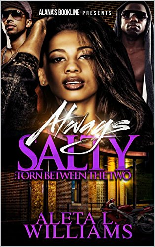 Search : Always Salty: Torn Between The Two (Salty - A Ghetto Soap Opera Book 8)