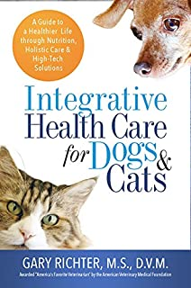 Book Cover: Integrative Health Care for Dogs & Cats: A Guide to a Healthier Life through Nutrition, Holistic Care, and High-Tech Solutions