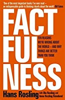Factfulness: Ten Reasons We're Wrong About the World and Why Things Are Better Than You Think