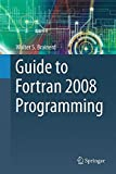 Guide to Fortran 2008 Programming by Walter S. Brainerd (2015-09-03)