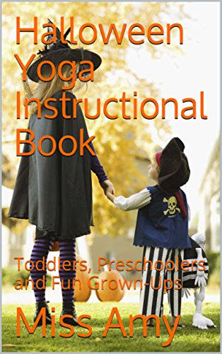 Halloween Yoga Instructional Book: For Toddlers, Preschoolers, School-Age Children and Fun Grown-Ups (Halloween Physical Education Games Preschool)