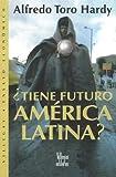 Tiene futuro America Latina?, Alfredo Toro-Hardy, 9588160669