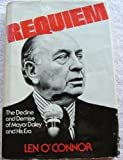 Requiem : The Decline and Demise of Mayor Daley and His ERA, O'Connor, Len, 0809279207