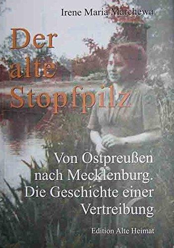 Der alte Stopfpilz: Von Ostpreußen nach Mecklenburg. Die Geschichte einer Vertreibung