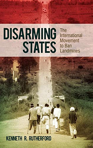 Disarming States: The International Movement to Ban Landmines (Praeger Security International) Kenneth R. Rutherford