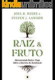 Raiz e Fruto: Harmonizando Paulo e Tiago sobre a Doutrina da Justificação