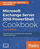 img - for Microsoft Exchange Server 2016 PowerShell Cookbook - Fourth Edition: Powerful recipes to automate time-consuming administrative tasks book / textbook / text book