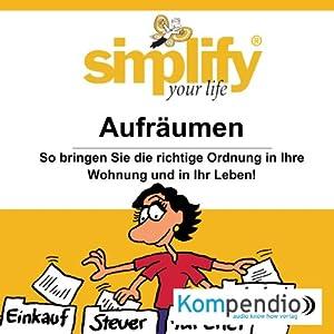 Simplify your life - Aufräumen Hörbuch