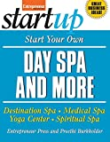 Start Your Own Day Spa and More: Destination Spa, Medical Spa, Yoga Center, Spiritual Spa (StartUp Series)