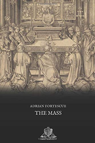 The Mass  A Study Of The Roman Liturgy  Nihil Sine Deo Band 57