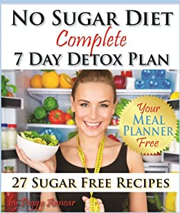 No Sugar Diet: A Complete No Sugar Diet Book, 7 Day Sugar Detox for Beginners, Recipes & How to Quit Sugar Cravings (Sugar Free Recipes Book 2) by [Annear, Peggy]