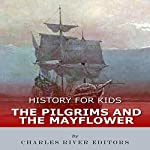 History for Kids: The Pilgrims and the Mayflower |  Charles River Editors