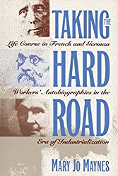 Taking the Hard Road: Life Course in French and German Workers' Autobiographies in the Era of Industrialization
