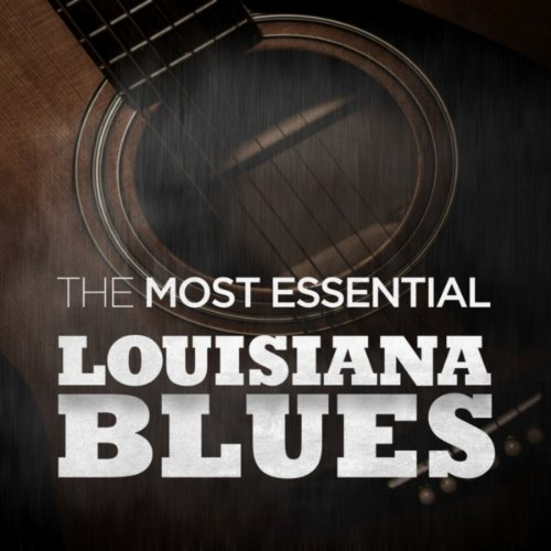 The Most Essential Louisiana Blues