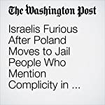 Israelis Furious After Poland Moves to Jail People Who Mention Complicity in the Holocaust | Ruth Eglash,Avi Selk