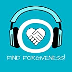 Find Forgiveness! Learn to Forgive by Hypnosis: Learn to how forgive yourself and others | Kim Fleckenstein