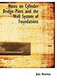 Notes on Cylinder Bridge Piers and the Well System of Foundations, John Newman, 0554928035