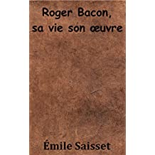 Roger Bacon, sa vie son oeuvre (French Edition)