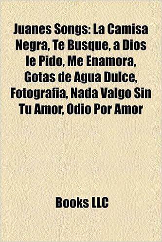 Juanes Songs: La Camisa Negra, Te Busqu : Group, Books ...
