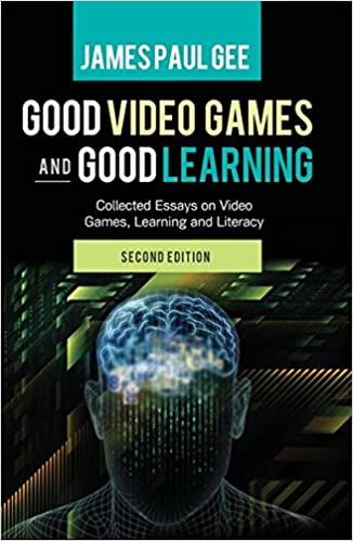 Good Video Games And Good Learning Collected Essays On Video Games  Good Video Games And Good Learning Collected Essays On Video Games  Learning And Literacy Nd Edition New Literacies And Digital  Epistemologies James
