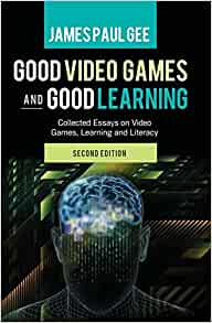 Good Video Games and Good Learning: Collected Essays on