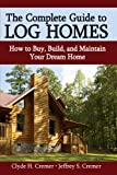 The Complete Guide to Log Homes, Clyde H. Cremer and Jeffrey S. Cremer, 0595685021