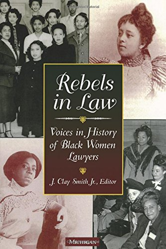 Rebels in Law: Voices in History of Black Women Lawyers