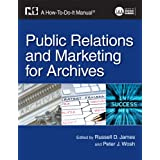 Public Relations and Marketing for Archivists: A How-To-Do-It Manual (How to Do It Manuals for Librarians) Russell D. James (Editor) and Peter J. Wosh (Editor)