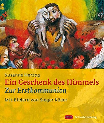 Ein Geschenk des Himmels: Zur Erstkommunion (Sieger Köder Geschenkhefte)