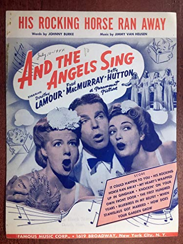 (HIS ROCKING HORSE RAN AWAY (Jimmy Van Heusen SHEET MUSIC 1944) Excellent condition from the film AND THE ANGELS SING with Dorothy Lamour, Fred MacMurray and Betty Hutton (pictured))
