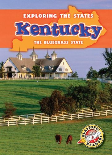 Download Kentucky: The Bluegrass State (Exploring the States) (Exploring The States, Blastoff Readers. Level 5) pdf