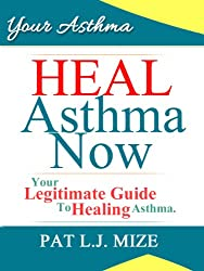 Your Asthma : Heal Asthma Now ~ Your Legitimate Guide To Healing Asthma (Your Asthma Series Book 1)