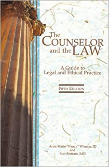 By Anne Marie Wheeler The Counselor and the Law: A Guide to Legal and Ethical Practice (5th Edition)