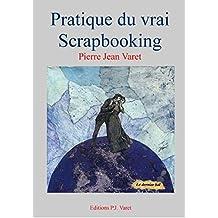 Pratique du vrai scrapbooking (French Edition)