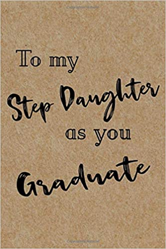 To My Step Daughter As You Graduate Cute Journal Funny Graduation Cool Gift For Best Friend S Daughter From Step Mom Beautifully Lined Pages Notebook Graduation Gift Idea For Him Igraduated