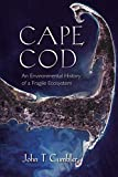 Cape Cod: An Environmental History of a Fragile Ecosystem (Environmental History of the Northeast)