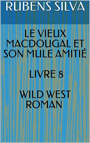 Amazon Com Le Vieux Macdougal Et Son Mule Amitie Livre 8