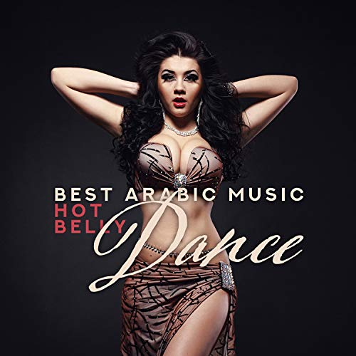 Best Arabic Music: Hot Belly Dance - Oriental Dance Music for Relaxation, Sexy and Erotic ()