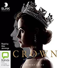 The Crown: The Inside History Audiobook by Robert Lacey Narrated by Alex Jennings