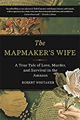 The Mapmaker's Wife: A True Tale Of Love, Murder, And Survival In The Amazon Paperback
