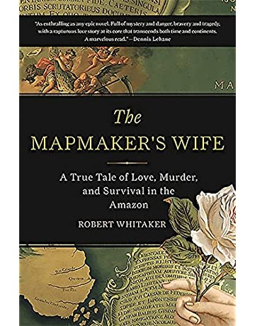 The Mapmakers Wife: A True Tale Of Love, Murder, And Survival In The
