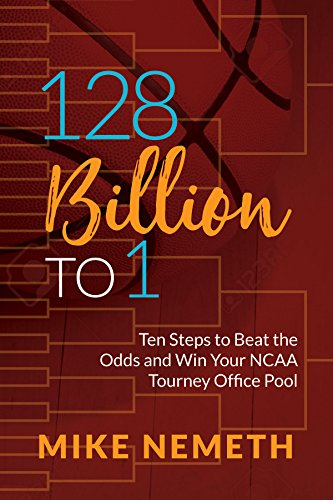 (128 Billion to 1: Ten Steps to Beat the Odds and Win Your NCAA Tourney Office Pool )